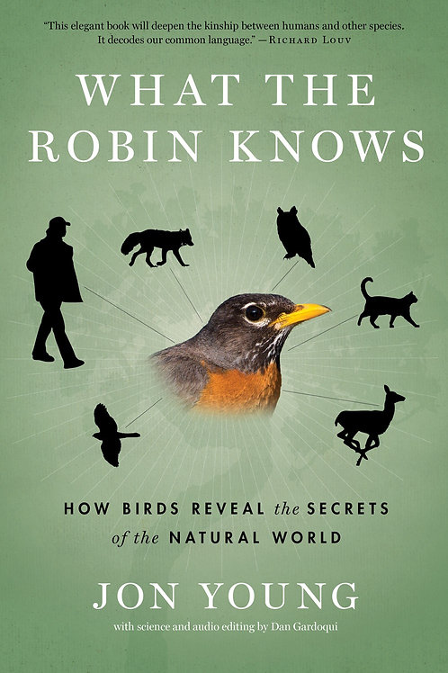 What the Robin Knows : How Birds Reveal the Secrets of the Natural World