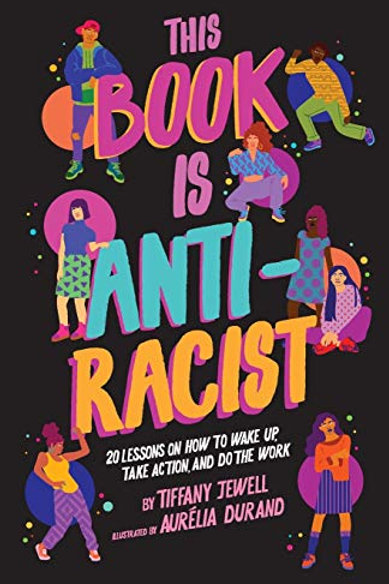 This Book Is Anti-Racist: 20 Lessons on How to Wake Up, Take Action…