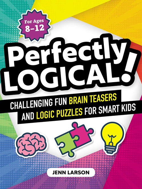 Perfectly Logical!: Challenging Fun Brain Teasers & Logic Puzzles for Kids