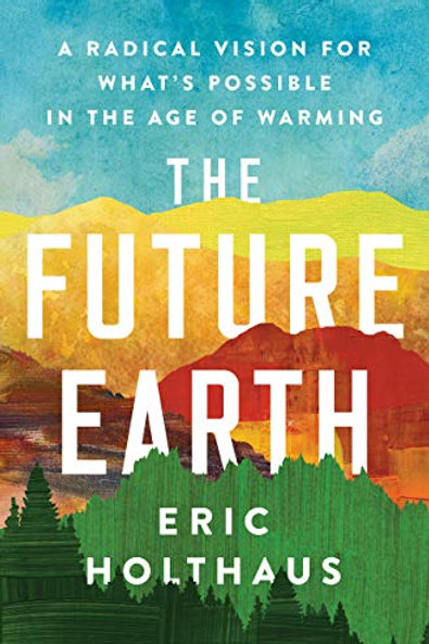 Future Earth: A Radical Vision for What's Possible in the Age of Warming