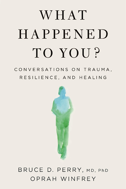 What Happened to You?: Conversations on Trauma, Resilience, and Healing