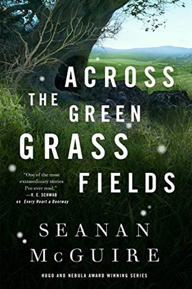 Across the Green Grass Fields (Wayward Children #6)