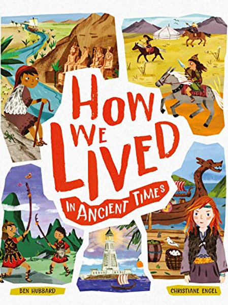 How We Lived in Ancient Times: Meet everyday children throughout history