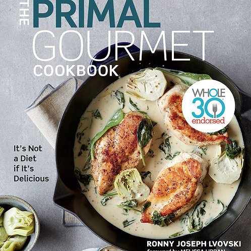 The Primal Gourmet Cookbook : Whole30 Endorsed: It's Not a Diet If It's...