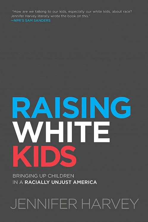 Raising White Kids : Bringing Up Children in a Racially Unjust America
