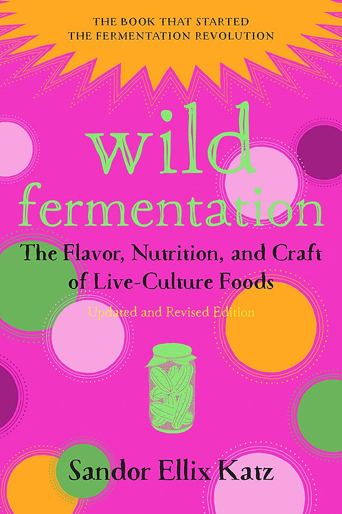 Wild Fermentation: The Flavor, Nutrition, and Craft of Live-Culture Foods, 2ndEd