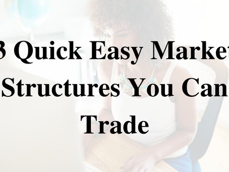 3 Quick Easy Market Structures You Can Trade