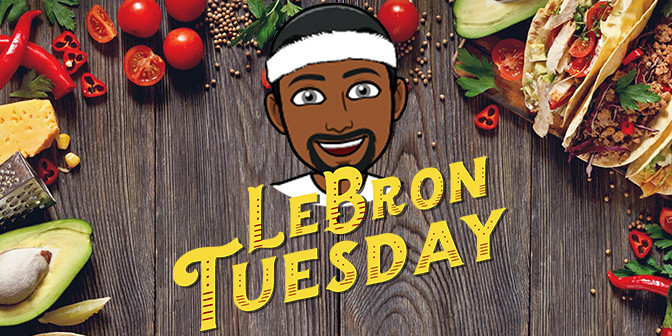 Lebron Tuesdays Taco Tuesdays