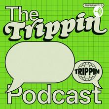 the-trippin-podcast-Rvgt12aPJe7-m_LvbFQq