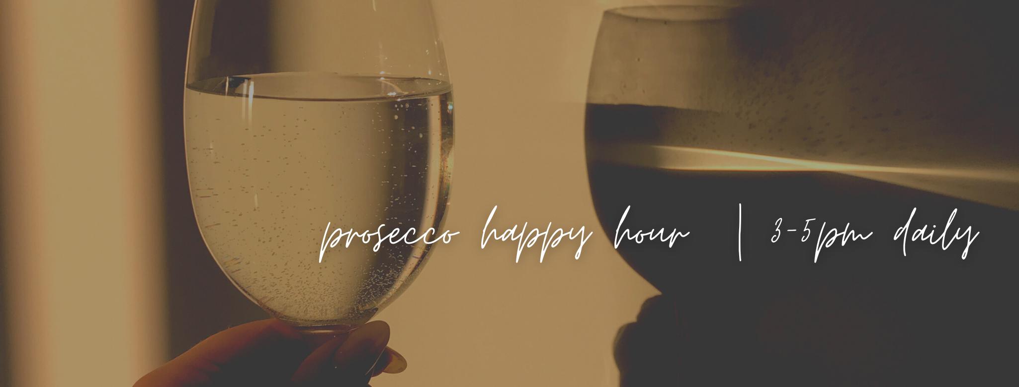 Prosecco Happy Hour   3-5pm