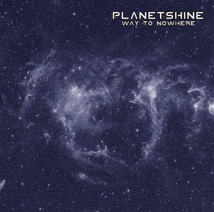 PLANETSHINE - Way to Nowhere