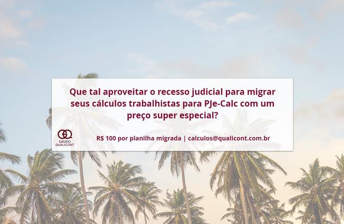 Aproveite o recesso do Judiciário para migrar seus cálculos para PJe-Calc