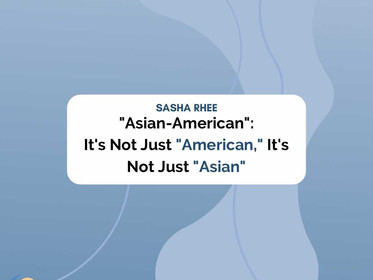 """""""Asian-American"""": It's Not Just """"American,"""" It's Not Just """"Asian"""""""