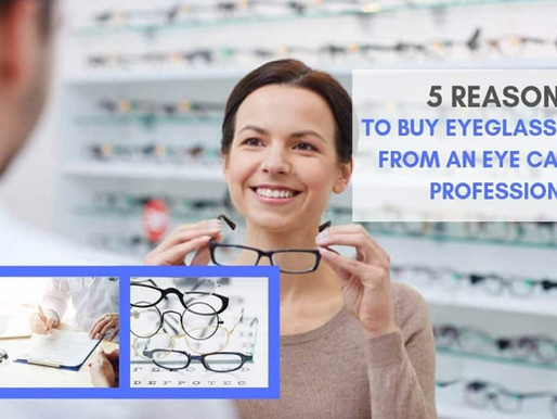 Top 5 Reasons to Buy Eye Glasses from an Eye Care Professional