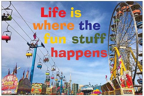 Life is where the fun stuff happens