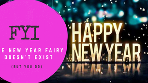 FYI: The New Year Fairy doesn't exist (but you do)