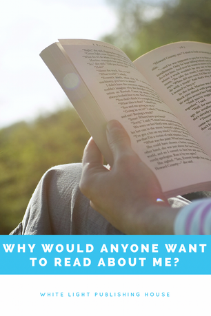 Why would anyone want to read about me?