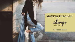 Moving through Change – Part 1
