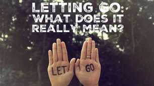 Letting Go: What does it really mean?