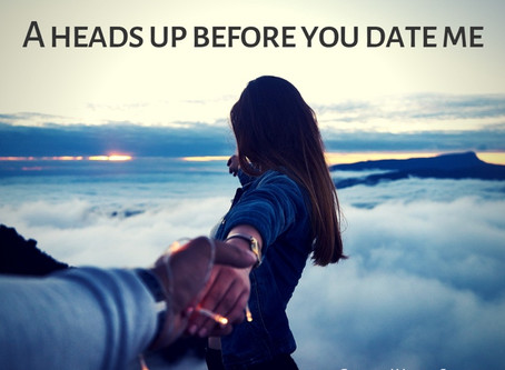 A heads up before you date me