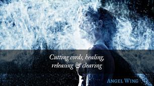 Cutting cords, healing, releasing & clearing