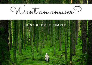 Want an answer? Just keepit simple.