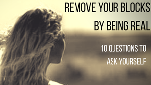 Remove your blocks by being REAL: 10 questions to ask yourself