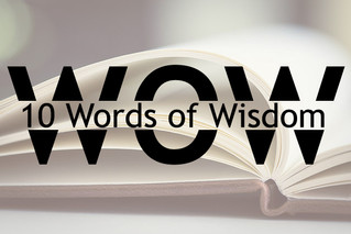 WOW: 10 Words of Wisdom