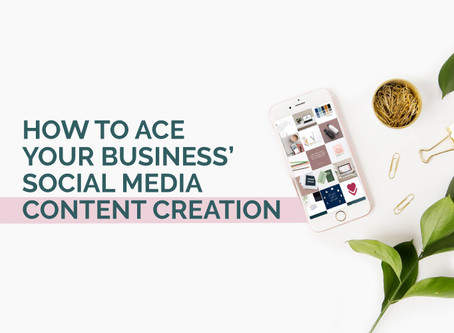 HOW TO ACE YOUR BUSINESS' SOCIAL MEDIA CONTENT CREATION