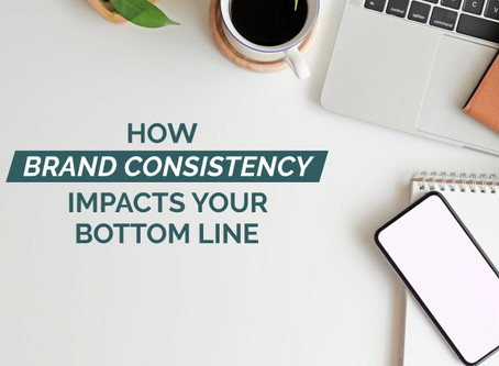 HOW BRAND CONSISTENCY IMPACTS YOUR BOTTOM LINE