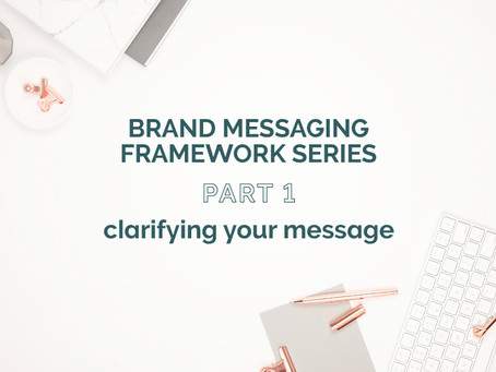 BRAND MESSAGING FRAMEWORK PART 1: CLARIFYING YOUR MESSAGE