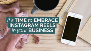 IT'S TIME TO EMBRACE INSTAGRAM REELS IN YOUR BUSINESS