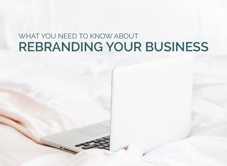 WHAT YOU NEED TO KNOW ABOUT REBRANDING YOUR BUSINESS