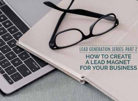 HOW TO CREATE A LEAD MAGNET FOR YOUR BUSINESS