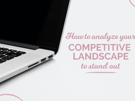 HOW TO ANALYZE YOUR COMPETITIVE LANDSCAPE TO STAND OUT