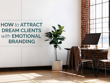 HOW TO ATTRACT DREAM CLIENTS WITH EMOTIONAL BRANDING