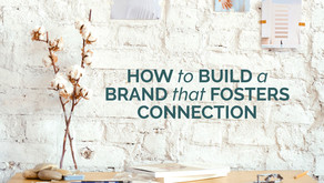 HOW TO BUILD A BRAND THAT FOSTERS CONNECTION