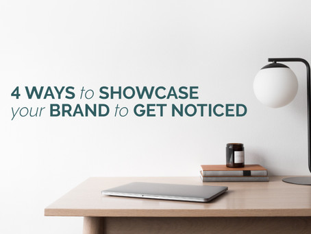 4 WAYS TO SHOWCASE YOUR BRAND TO GET NOTICED