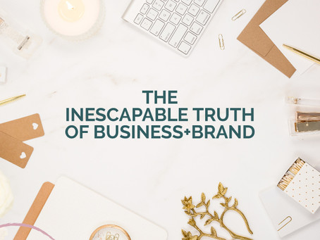 THE INESCAPABLE TRUTH OF BUSINESS AND BRAND