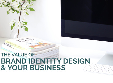 THE VALUE OF BRAND IDENTITY DESIGN & YOUR BUSINESS