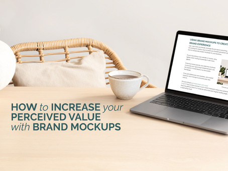 HOW TO INCREASE YOUR PERCEIVED VALUE WITH BRAND MOCKUPS