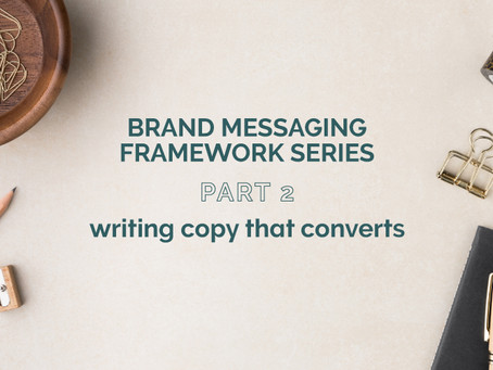 BRAND MESSAGING FRAMEWORK PART 2: WRITING COPY THAT CONVERTS