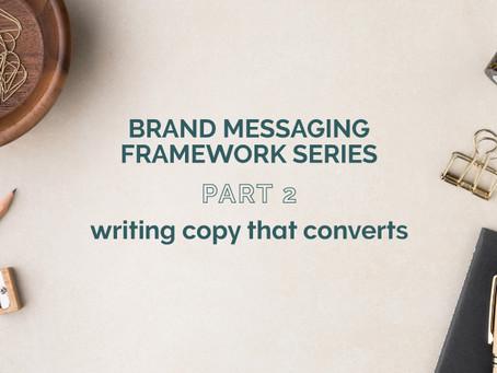 BRAND MESSAGING FRAMEWORK PART 2: WRITING COPY THAT CONVERTS