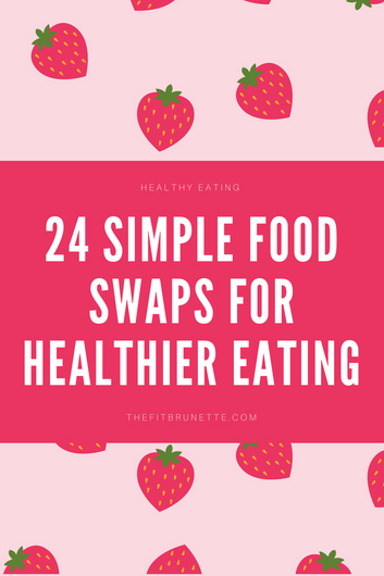 24 Simple Food Swaps for Healthier Eating