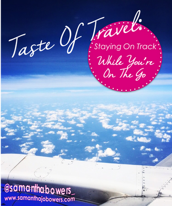 Taste of Travel: Staying on Track While You're On the Go