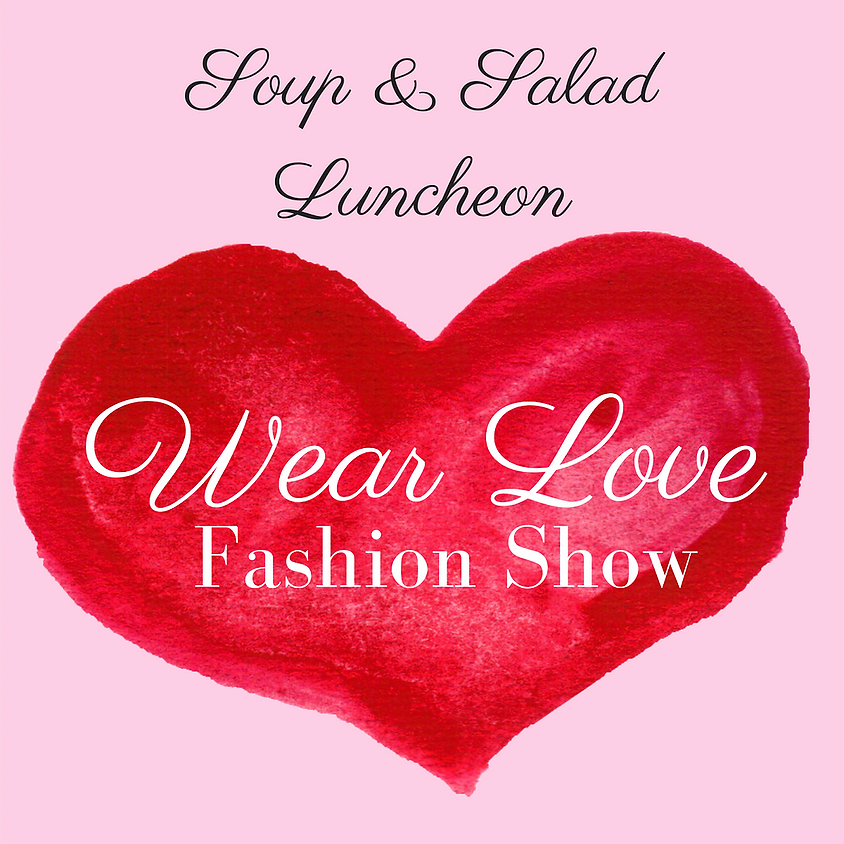 Soup and Salad Luncheon/ Wear Love Fashion Show