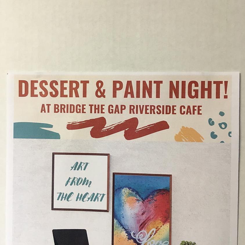 Dessert and Paint Night at Bridge The Gap Riverside Cafe