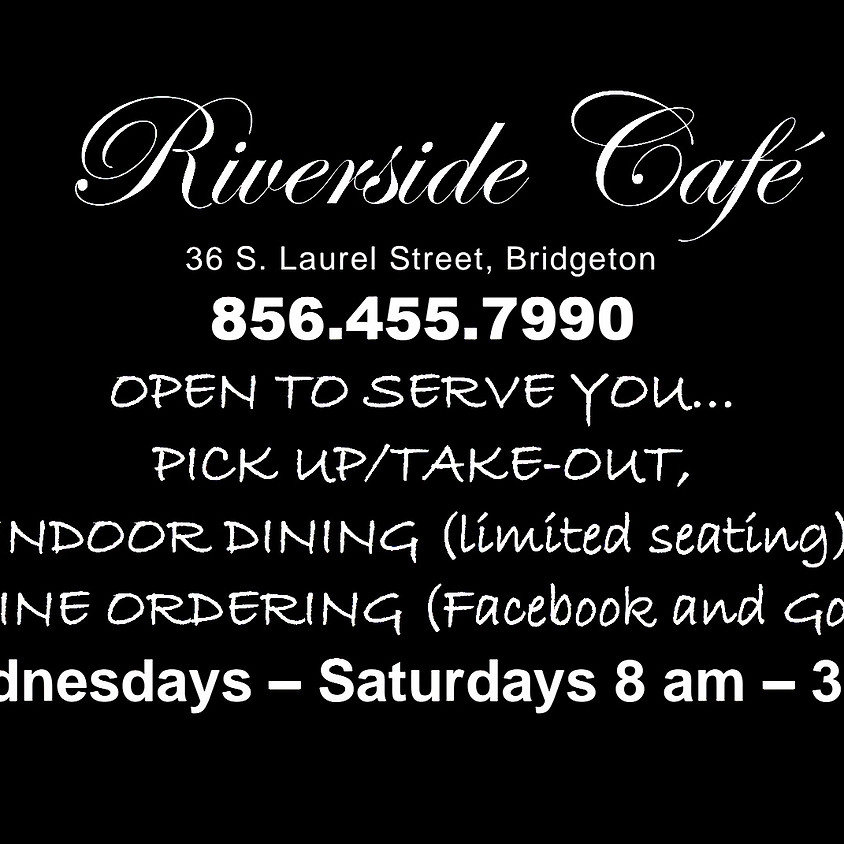 Riverside Cafe has limited indoor dining and is open for Pick Up/ Take Out
