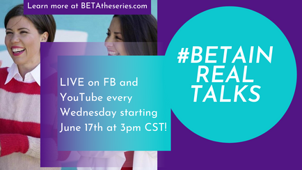 BETA the series launches #BETAIN Real Talks