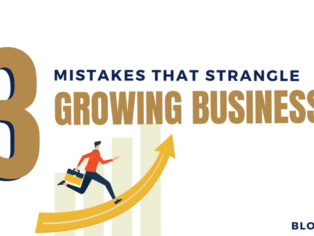 3 Mistakes That Strangle Growing Businesses